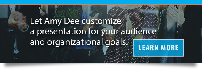 Let Amy Dee customize a presentation for your audience and organizational goals.